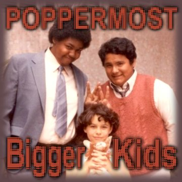 "Poppermost ""The Bigger Kids"" song art"