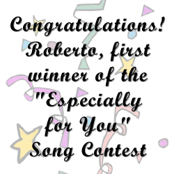 "Congratulations! Roberto, first winner of the ""Especially for You"" Song Contest"
