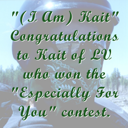 """(I Am) Kait"" Congratulations to Kait of LV, who won the ""Especially For You"" contest"